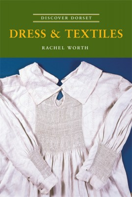 Discover Dorset Dress &Textiles Rachel Worth The Dovecote Press