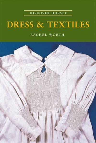 Discover Dorset Dress &Textiles Rachel Worth The Dovecote Press