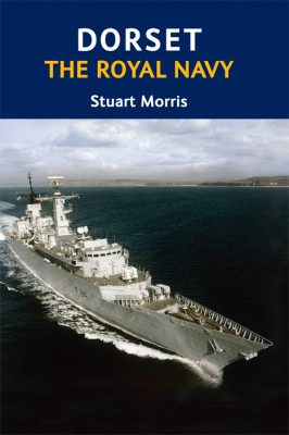 Dorset The Royal Navy Stuart Morris The Dovecote Press
