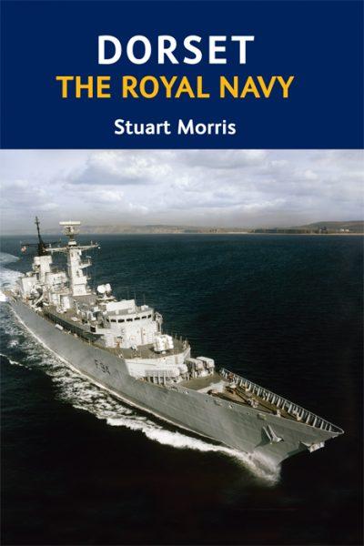 Dorset The Royal Navy Stuart Morris The Dovecote Press