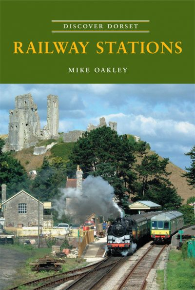 Discover Dorset Railway Stations Mike Oakley The Dovecote Press