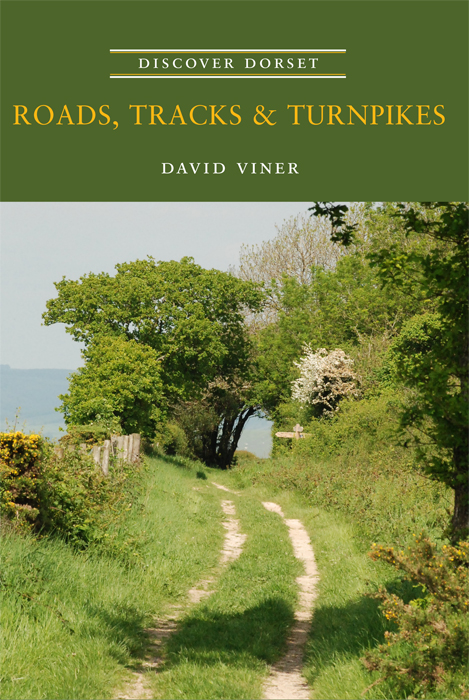 Discover Dorset Roads Tracks &Turnpikes David Viner The Dovecote Press