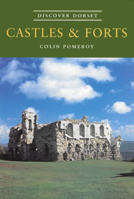 Discover Dorset CASTLES & FORTS Colin Pomeroy The Dovecote Press