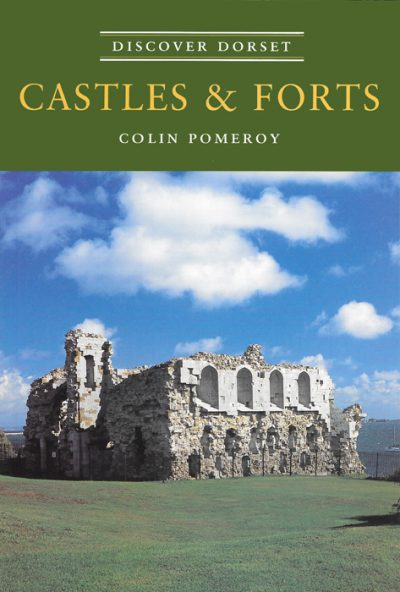 Discover Dorset CASTLES & FORTS Colin Pomeroy The Dovecote Press