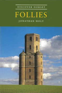 Discover Dorset FOLLIES Jonathan Holt The Dovecote Press