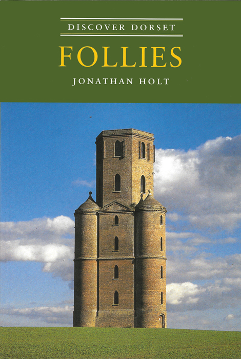 Discover Dorset FOLLIES Jonathan Holt The Dovecote Press