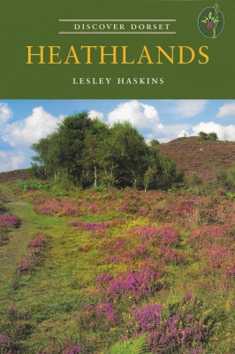 Discover Dorset HEATHLANDS Lesley Haskins The Dovecote Press