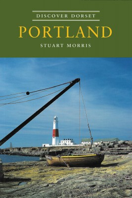 Discover Dorset PORTLAND Stuart Morris The Dovecote Press
