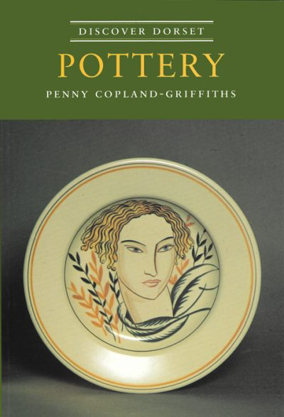 Discover Dorset POTTERY Penny Copland-Griffiths The Dovecote Press