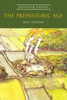Discover Dorset PREHISTORIC AGE Bill Putnam The Dovecote Press