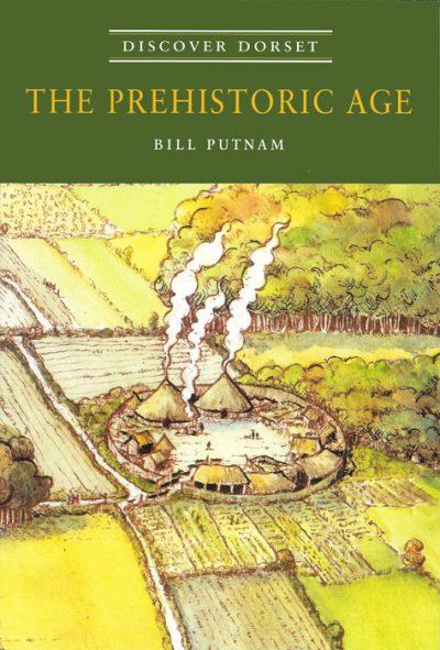 Discover Dorset PREHISTORIC AGE Bill Putnam The Dovecote Press