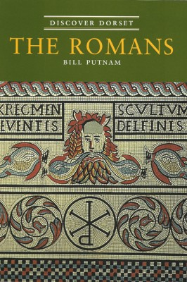 Discover Dorset THE ROMANS Bill Putnam The Dovecote Press
