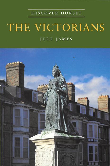 Discover Dorset CVICTORIANS Jude James The Dovecote Press