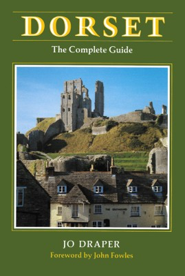 DORSET, THE COMPLETE GUIDE Jo Draper The Dovecote Press