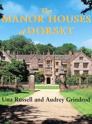 THE MANOR HOUSES OF DORSET Una Russell & Audrey Grindrod The Dovecote Press