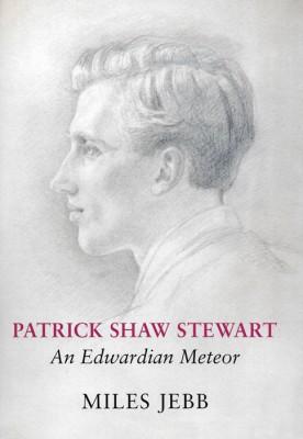 PATRICK SHAW STEWART, AN EDWARDIAN METEOR Miles Jebb The Dovecote Press