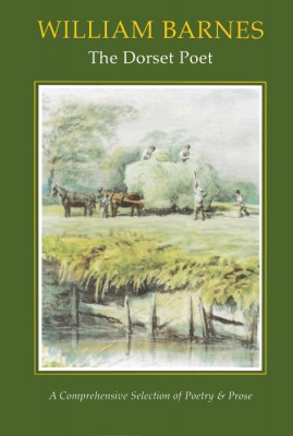 WILLIAM BARNES, THE DORSET POET Ed.Chris Wrigley The Dovecote Press