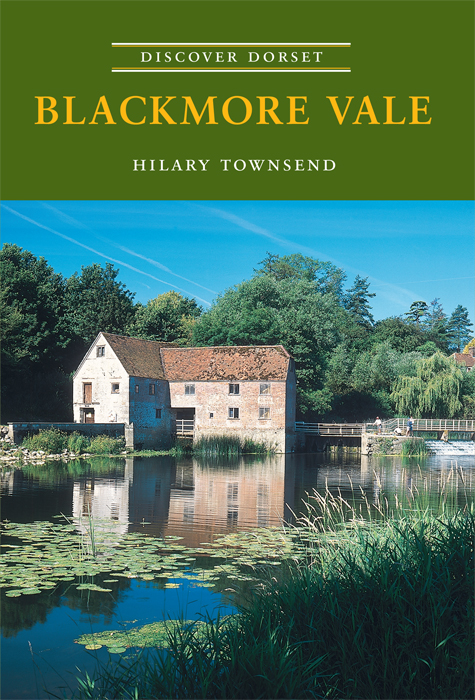 Blackmore Vale Discover Dorset Hilary Townsend The Dovecote Press