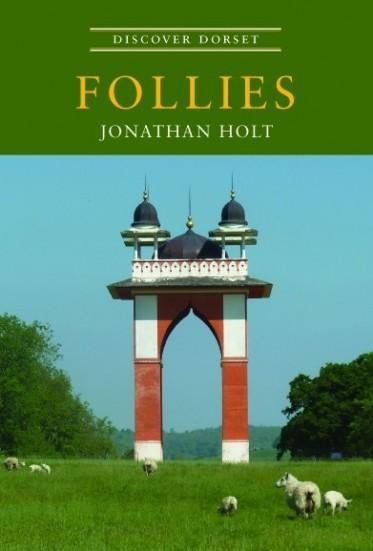 Discover Dorset FOLLIES Jonathan Holt