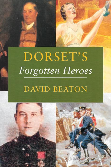 Dorset's Forgotten Heroes David Beaton The Dovecote Press