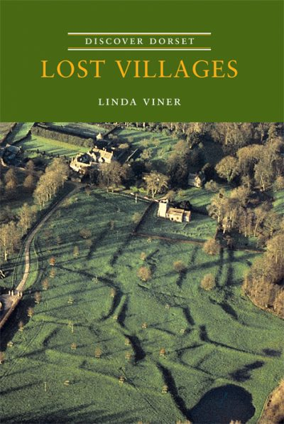 Discover Dorset Lost Villages Linda Viner The Dovecote Press