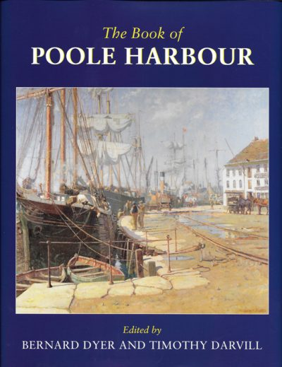 THE BOOK OF POOLE HARBOUR Edited by Bernard Dyer & Timothy Darvill The Dovecote Press