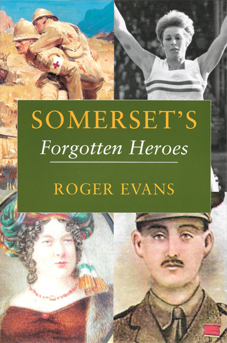 Somerset's Forgotten Heroes Roger Evans The Dovecote Press