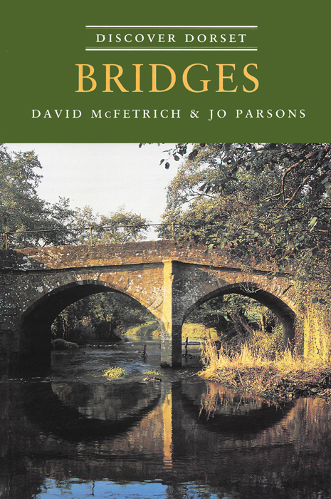 Discover Dorset BRIDGES David McFetrich & Jo Parsons The Dovecote Press