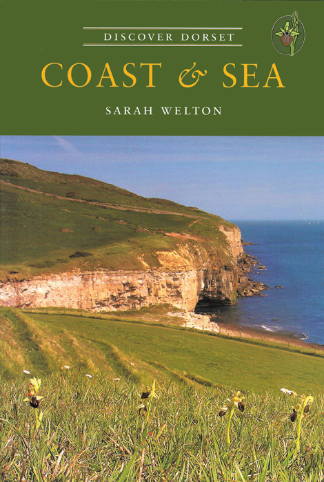 Discover Dorset COAST & SEA Sarah Welton The Dovecote Press