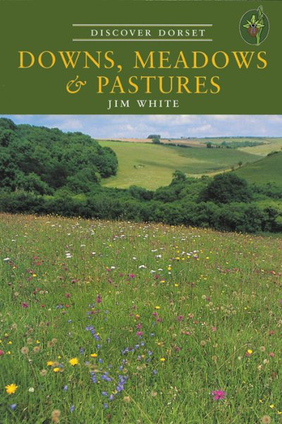 Discover Dorset DOWNS, MEADOWS & PASTURES Jim White The Dovecote Press