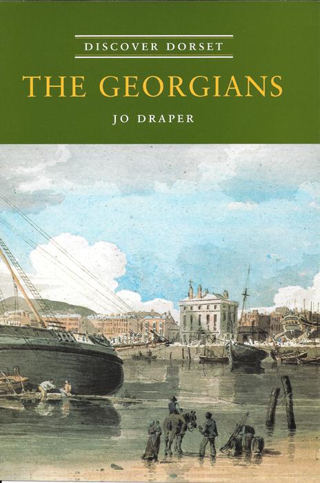 Discover Dorset GEORGIANS Jo Draper The Dovecote Press