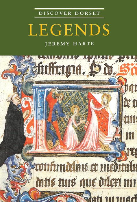 Discover Dorset LEGENDS Jeremy Harte The Dovecote Press