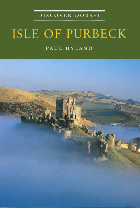 Discover Dorset ISLE OF PURBECK Paul Hyland The Dovecote Press