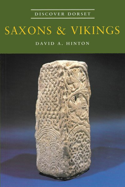 Discover Dorset SAXONS & VIKINGS David Hinton The Dovecote Press