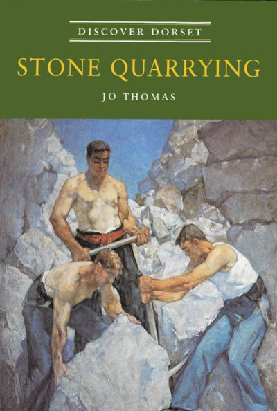 Discover Dorset STONE QUARRYING Jo Thomas The Dovecote Press