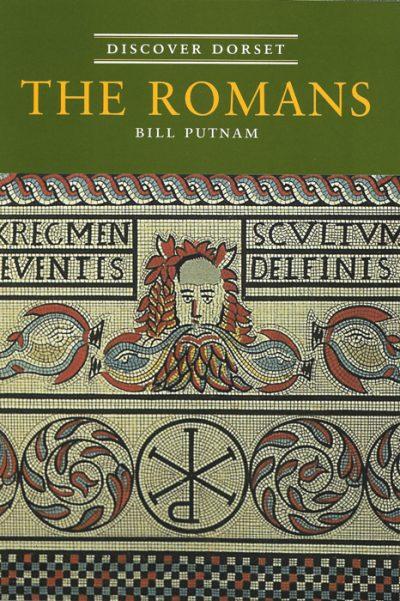 Discover Dorset THE ROMANS Bill Putnam The Dovecote Press
