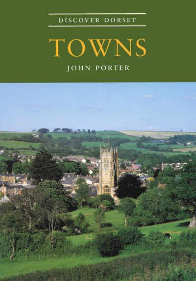 Discover Dorset TOWNS John Porter The Dovecote Press