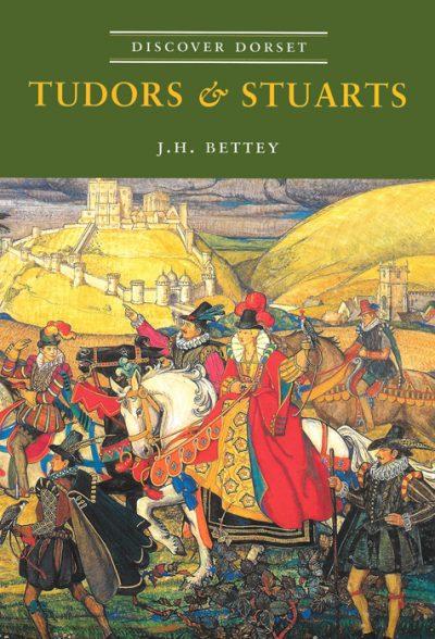 Discover Dorset TUDORS & STUARTS J.H. Betty The Dovecote Press