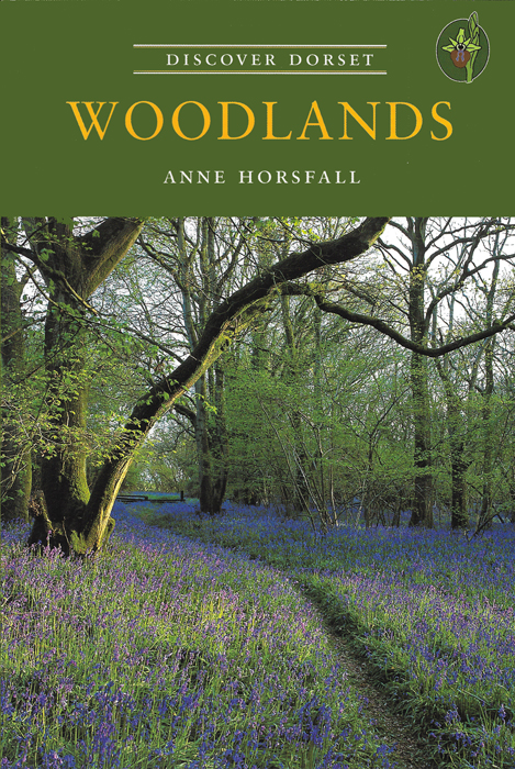 Discover Dorset WOODLANDS Anne Horsfall The Dovecote Press