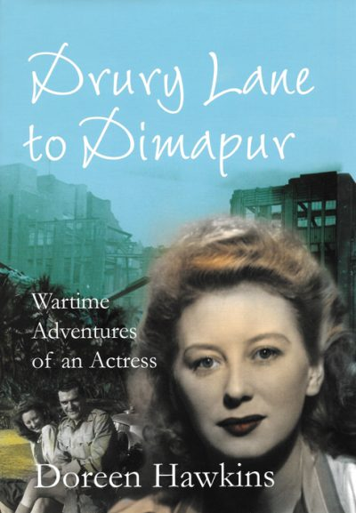 DRURY LANE TO DIMAPUR: WARTIME ADVENTURES OF AN ACTRESSDoreen Hawkins