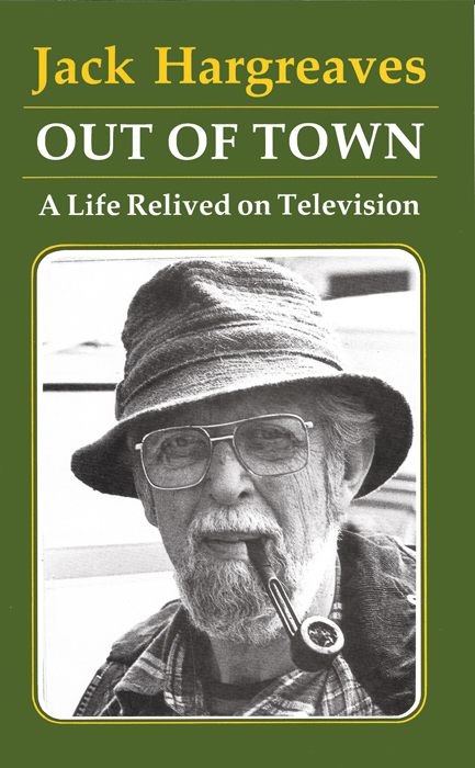 OUT OF TOWN, A LIFE RELIVED ON TELEVISION Jack Hargreaves The Dovecote Press