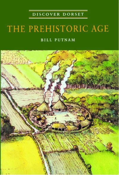 Discover Dorset THE PREHISTORIC AGE Bill Putnam