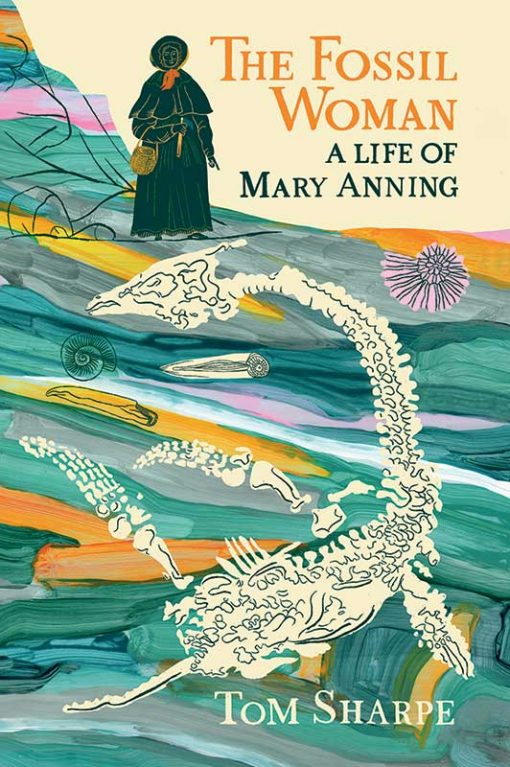 The Fossil Woman A Life of Mary Anning by Tom Sharpe The Dovecote Press